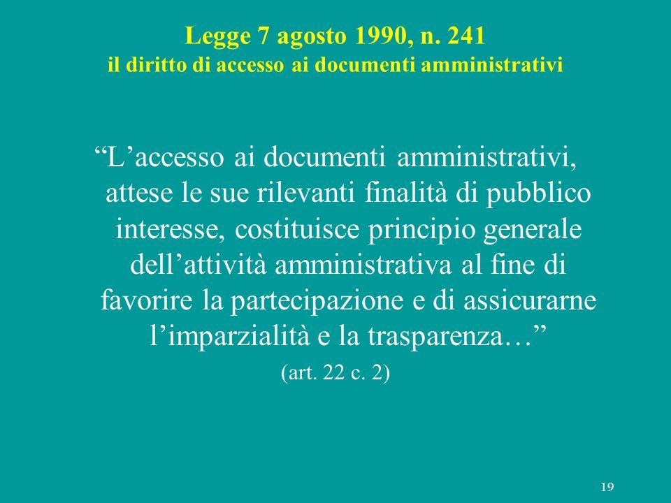 19 Legge 7 agosto 1990, n. 241 il diritto di accesso ai documenti amministrativi Laccesso ai documenti amministrativi, attese le sue rilevanti finalit