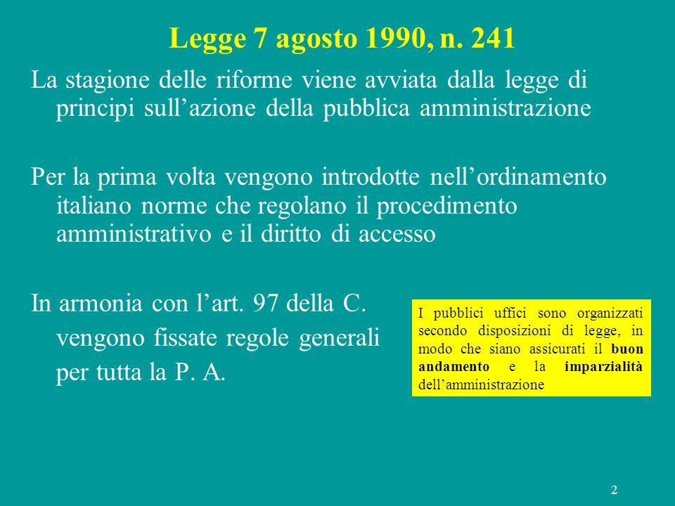 2 Legge 7 agosto 1990, n. 241 La stagione delle riforme viene avviata dalla legge di principi sullazione della pubblica amministrazione Per la prima v