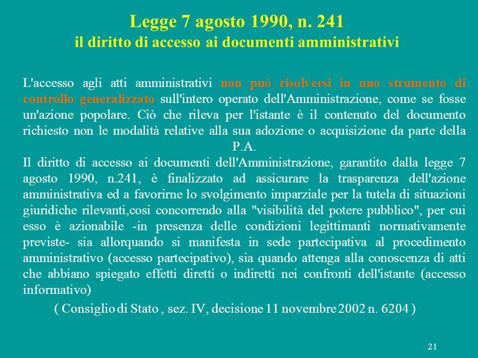 21 Legge 7 agosto 1990, n. 241 il diritto di accesso ai documenti amministrativi L'accesso agli atti amministrativi non può risolversi in uno strument