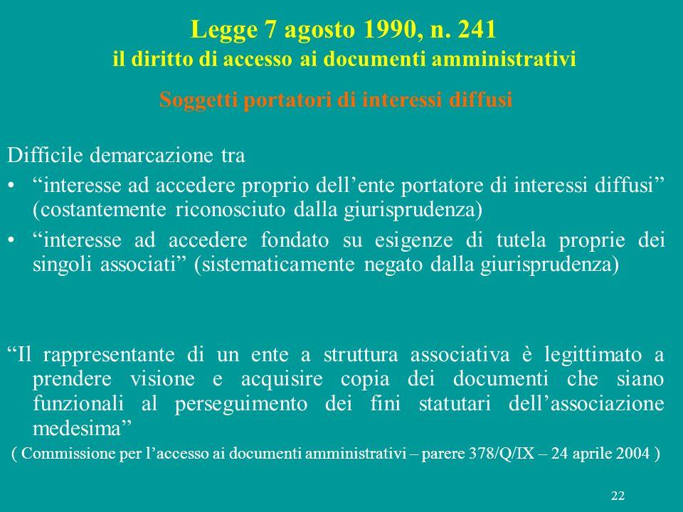 22 Legge 7 agosto 1990, n. 241 il diritto di accesso ai documenti amministrativi Soggetti portatori di interessi diffusi Difficile demarcazione tra in