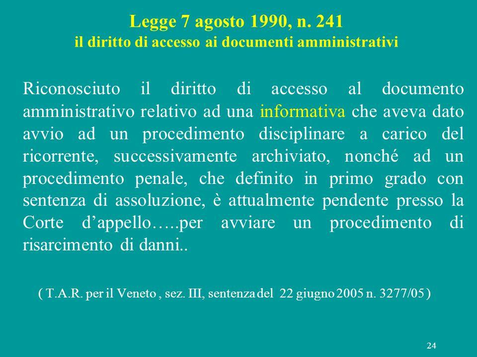 24 Legge 7 agosto 1990, n. 241 il diritto di accesso ai documenti amministrativi Riconosciuto il diritto di accesso al documento amministrativo relati