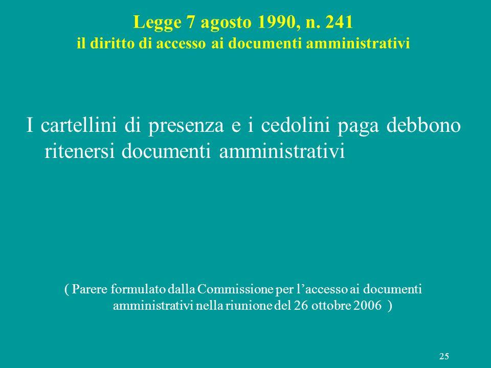 25 Legge 7 agosto 1990, n. 241 il diritto di accesso ai documenti amministrativi I cartellini di presenza e i cedolini paga debbono ritenersi document
