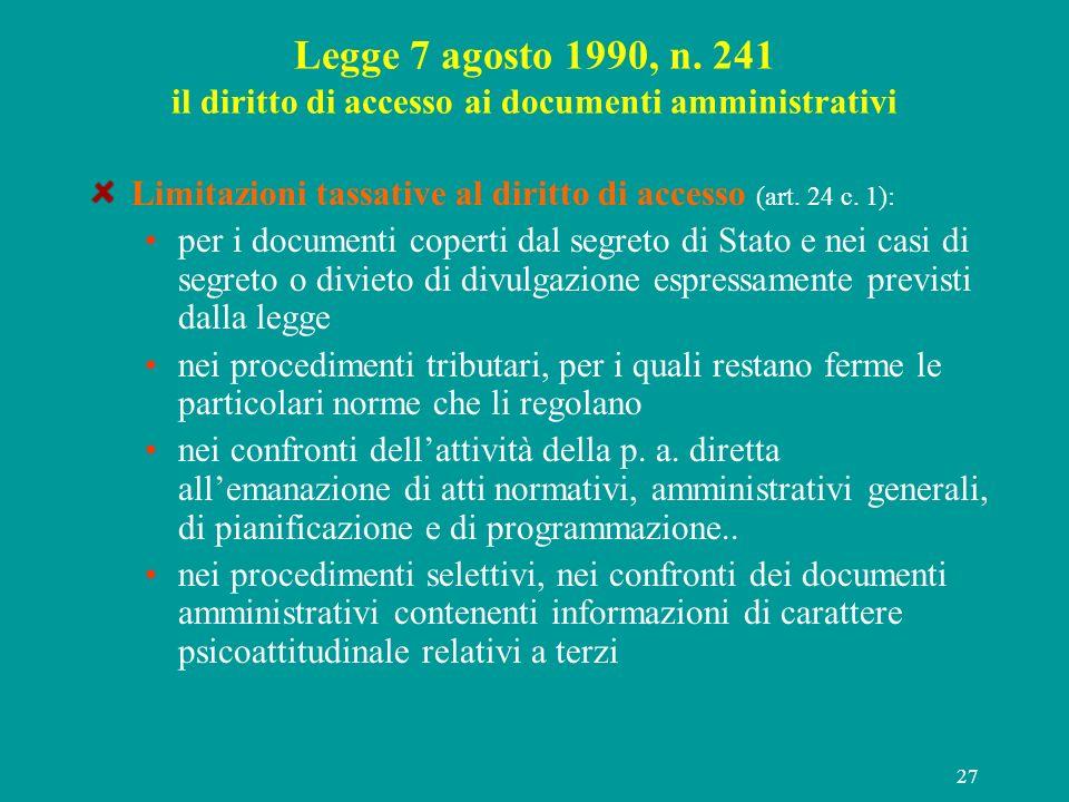 27 Legge 7 agosto 1990, n. 241 il diritto di accesso ai documenti amministrativi Limitazioni tassative al diritto di accesso (art. 24 c. 1): per i doc