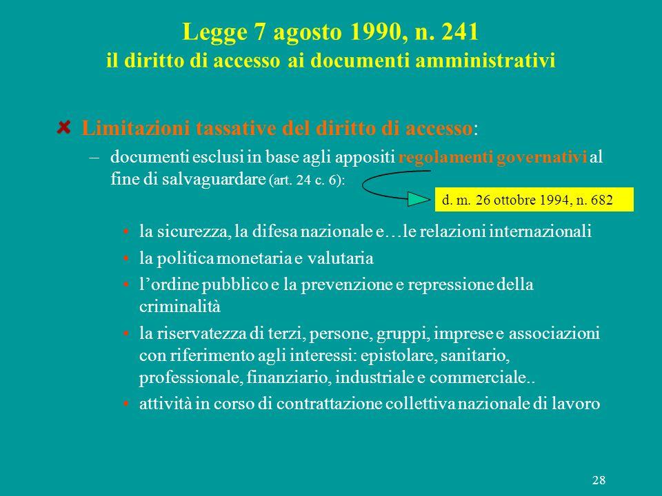 28 Legge 7 agosto 1990, n. 241 il diritto di accesso ai documenti amministrativi Limitazioni tassative del diritto di accesso: –documenti esclusi in b