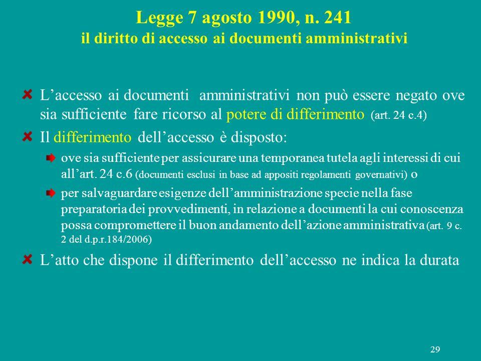 29 Legge 7 agosto 1990, n. 241 il diritto di accesso ai documenti amministrativi Laccesso ai documenti amministrativi non può essere negato ove sia su