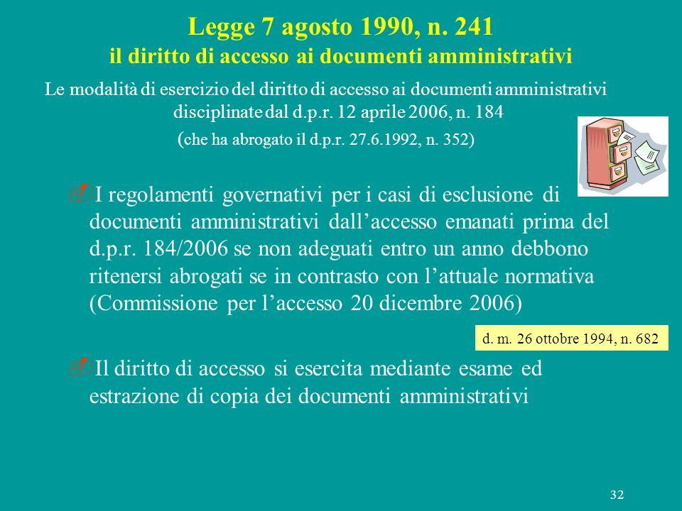 32 Legge 7 agosto 1990, n. 241 il diritto di accesso ai documenti amministrativi Le modalità di esercizio del diritto di accesso ai documenti amminist