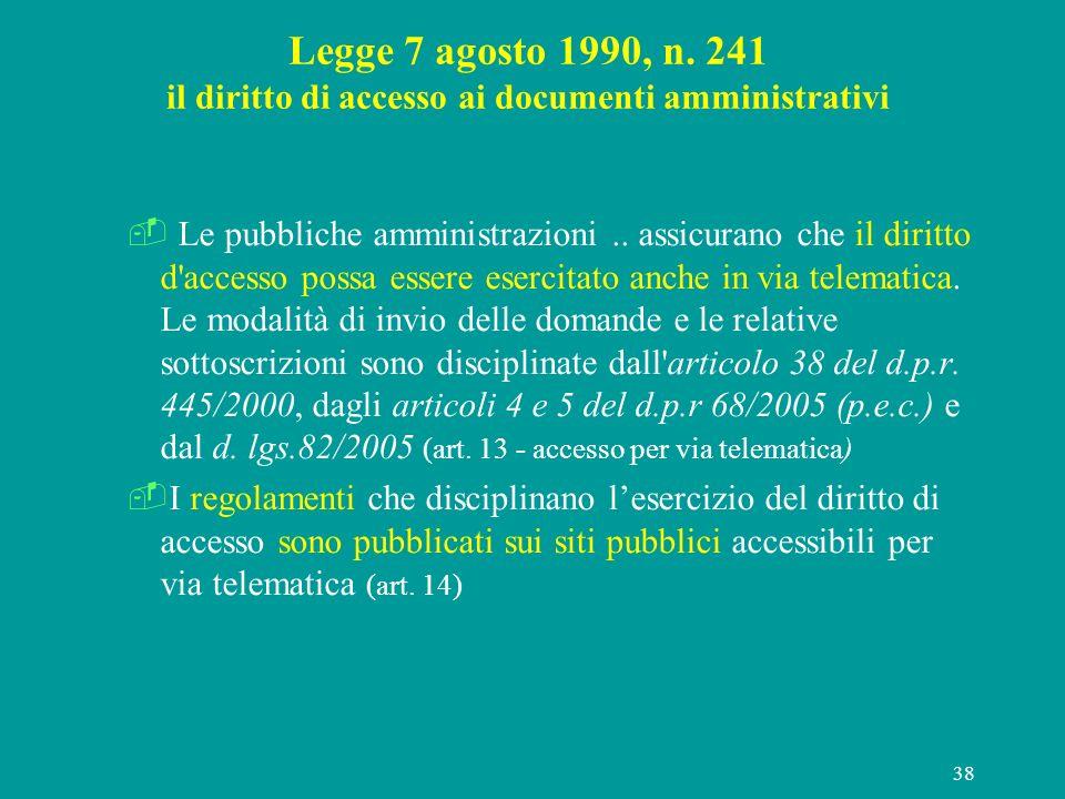 38 Legge 7 agosto 1990, n. 241 il diritto di accesso ai documenti amministrativi Le pubbliche amministrazioni.. assicurano che il diritto d'accesso po