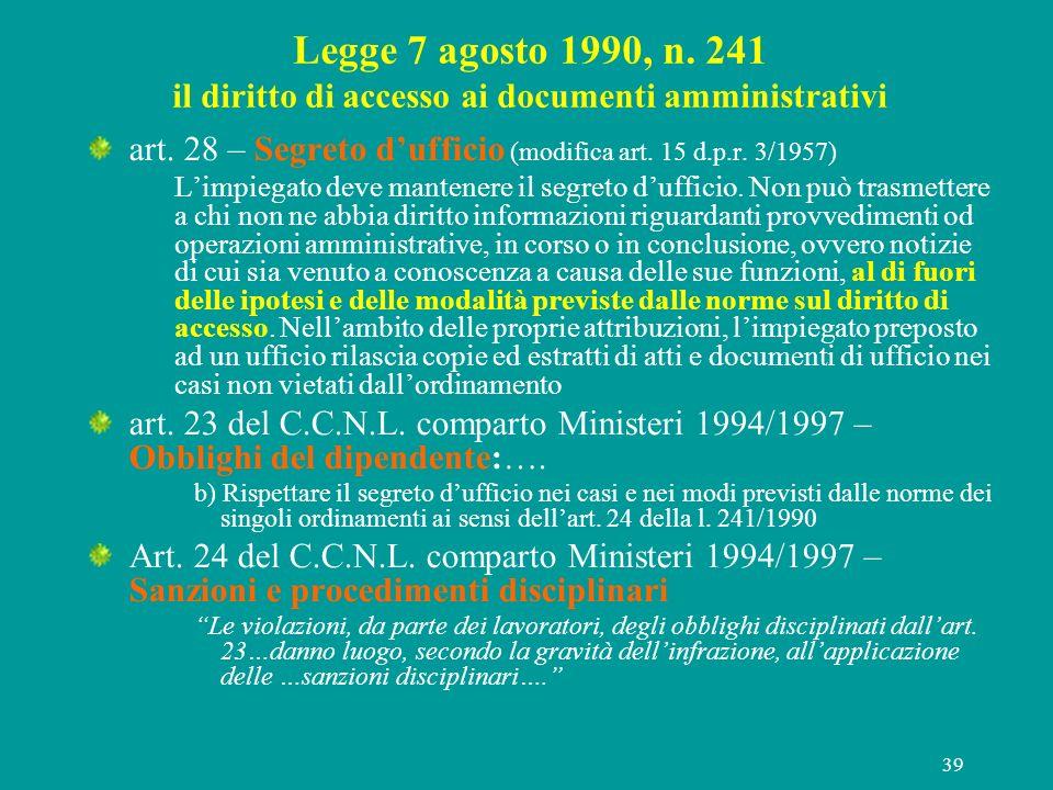 39 Legge 7 agosto 1990, n. 241 il diritto di accesso ai documenti amministrativi art. 28 – Segreto dufficio (modifica art. 15 d.p.r. 3/1957) Limpiegat