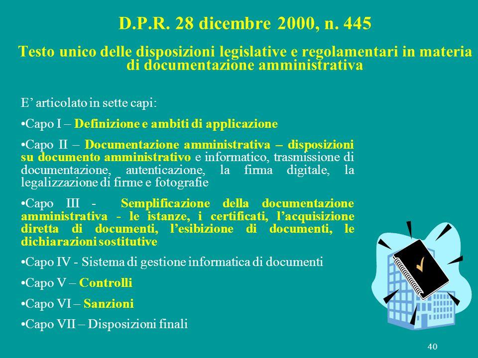 40 D.P.R. 28 dicembre 2000, n. 445 Testo unico delle disposizioni legislative e regolamentari in materia di documentazione amministrativa E articolato