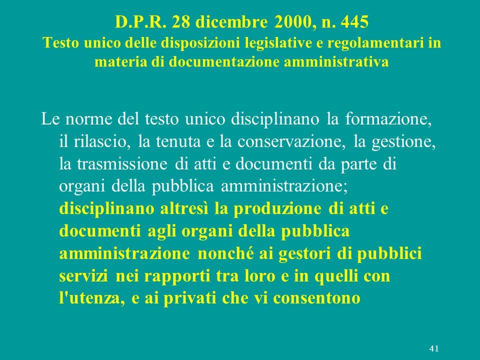 41 D.P.R. 28 dicembre 2000, n. 445 Testo unico delle disposizioni legislative e regolamentari in materia di documentazione amministrativa Le norme del