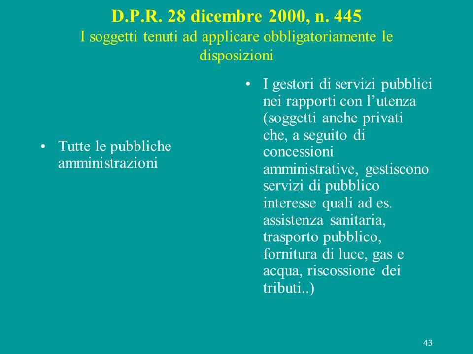 43 D.P.R. 28 dicembre 2000, n. 445 I soggetti tenuti ad applicare obbligatoriamente le disposizioni Tutte le pubbliche amministrazioni I gestori di se