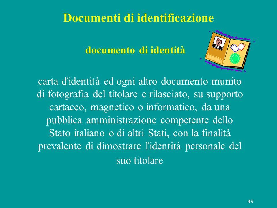 49 Documenti di identificazione documento di identità carta d'identità ed ogni altro documento munito di fotografia del titolare e rilasciato, su supp