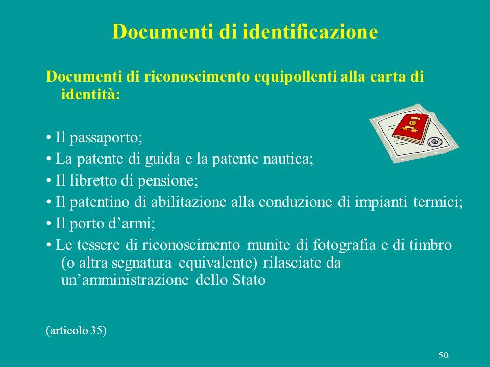 50 Documenti di identificazione Documenti di riconoscimento equipollenti alla carta di identità: Il passaporto; La patente di guida e la patente nauti