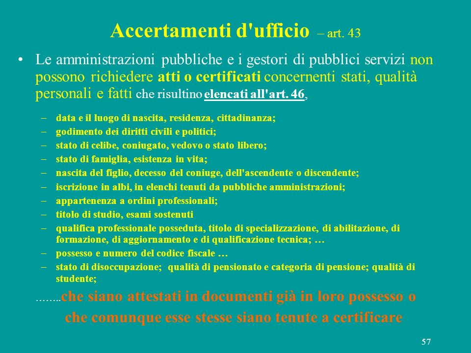 57 Accertamenti d'ufficio – art. 43 Le amministrazioni pubbliche e i gestori di pubblici servizi non possono richiedere atti o certificati concernenti