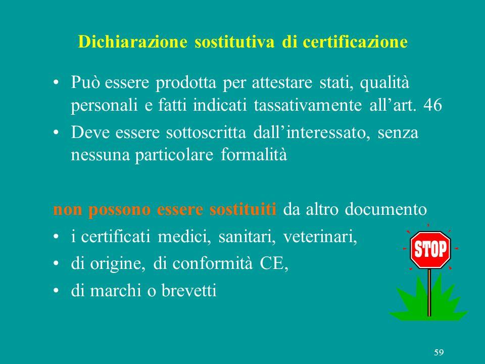59 Dichiarazione sostitutiva di certificazione Può essere prodotta per attestare stati, qualità personali e fatti indicati tassativamente allart. 46 D