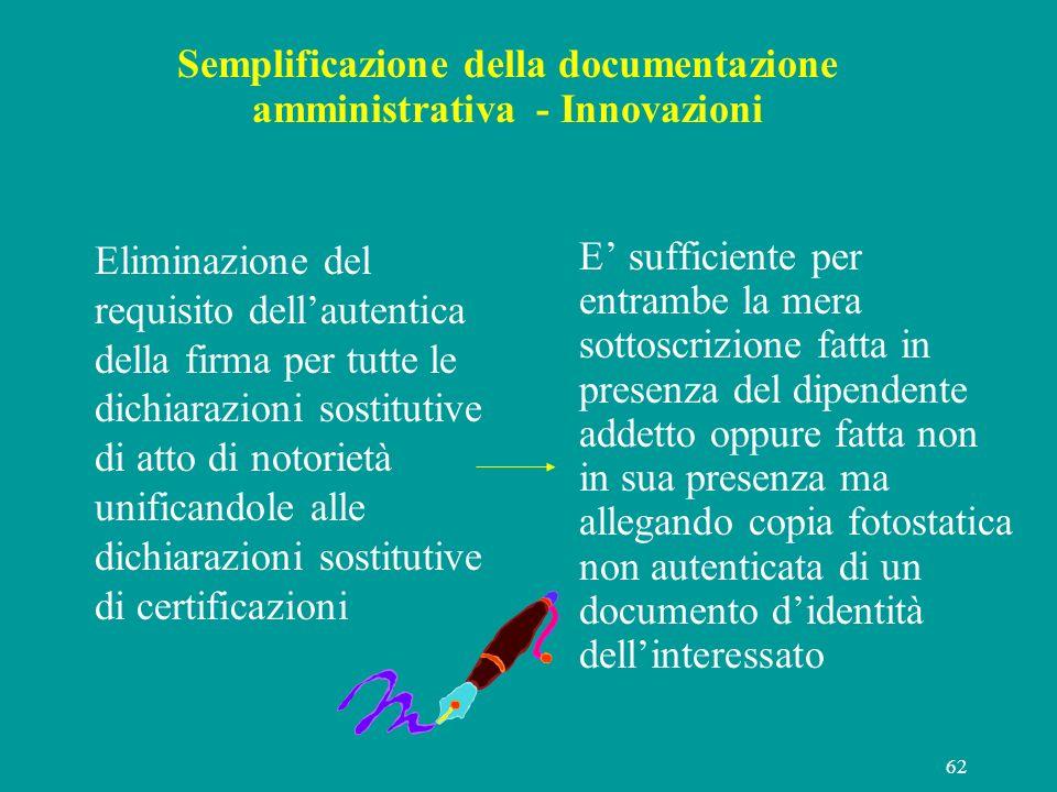 62 Semplificazione della documentazione amministrativa - Innovazioni Eliminazione del requisito dellautentica della firma per tutte le dichiarazioni s