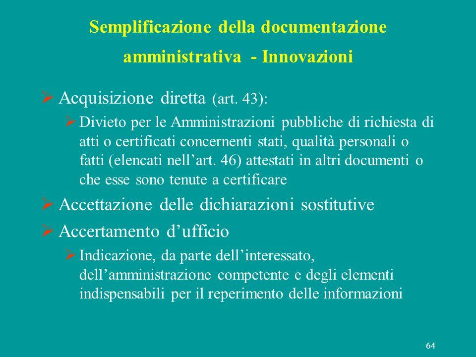 64 Semplificazione della documentazione amministrativa - Innovazioni Acquisizione diretta (art. 43): Divieto per le Amministrazioni pubbliche di richi
