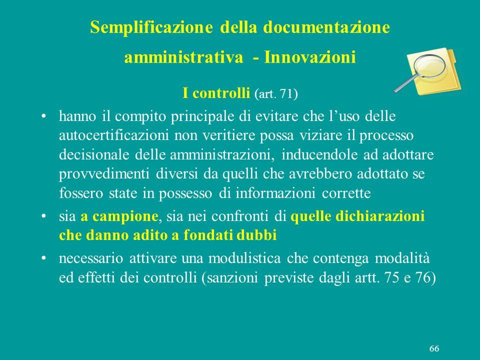 66 Semplificazione della documentazione amministrativa - Innovazioni I controlli (art. 71) hanno il compito principale di evitare che luso delle autoc