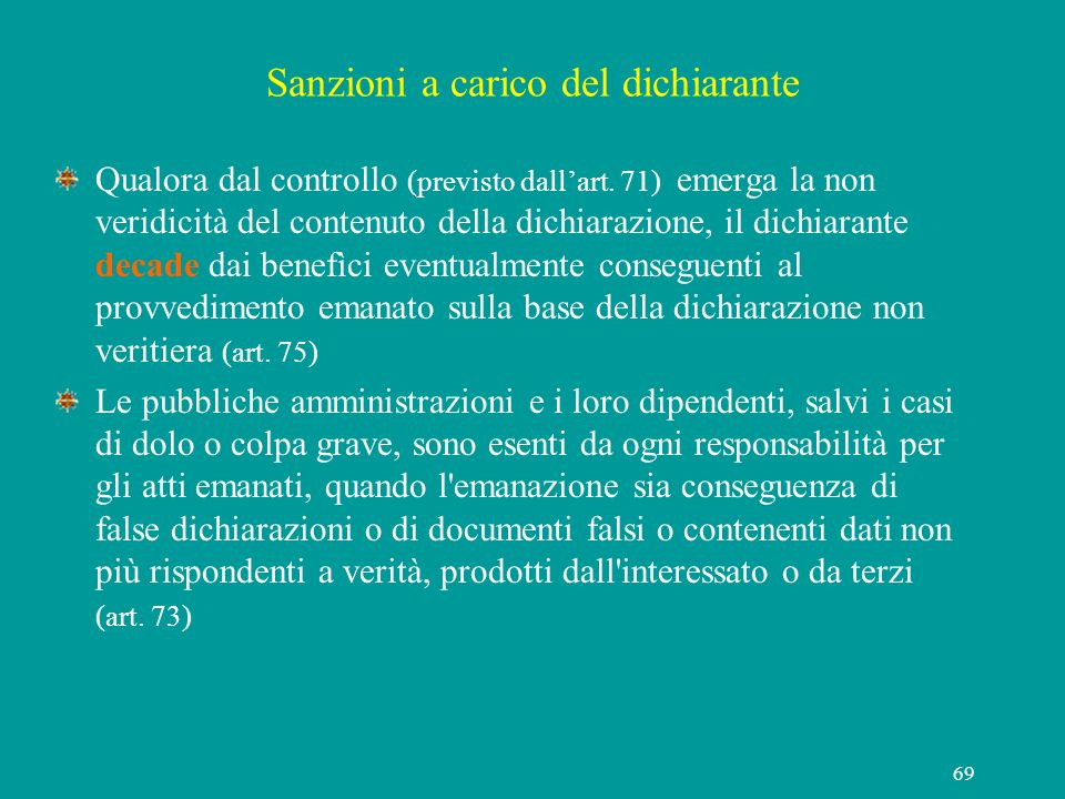 69 Sanzioni a carico del dichiarante Qualora dal controllo (previsto dallart. 71) emerga la non veridicità del contenuto della dichiarazione, il dichi