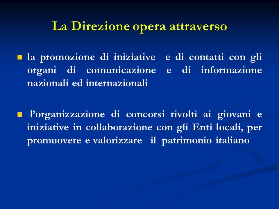 La Direzione opera attraverso la promozione di iniziative e di contatti con gli organi di comunicazione e di informazione nazionali ed internazionali lorganizzazione di concorsi rivolti ai giovani e iniziative in collaborazione con gli Enti locali, per promuovere e valorizzare il patrimonio italiano