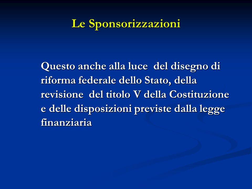 Le Sponsorizzazioni Questo anche alla luce del disegno di riforma federale dello Stato, della revisione del titolo V della Costituzione e delle disposizioni previste dalla legge finanziaria