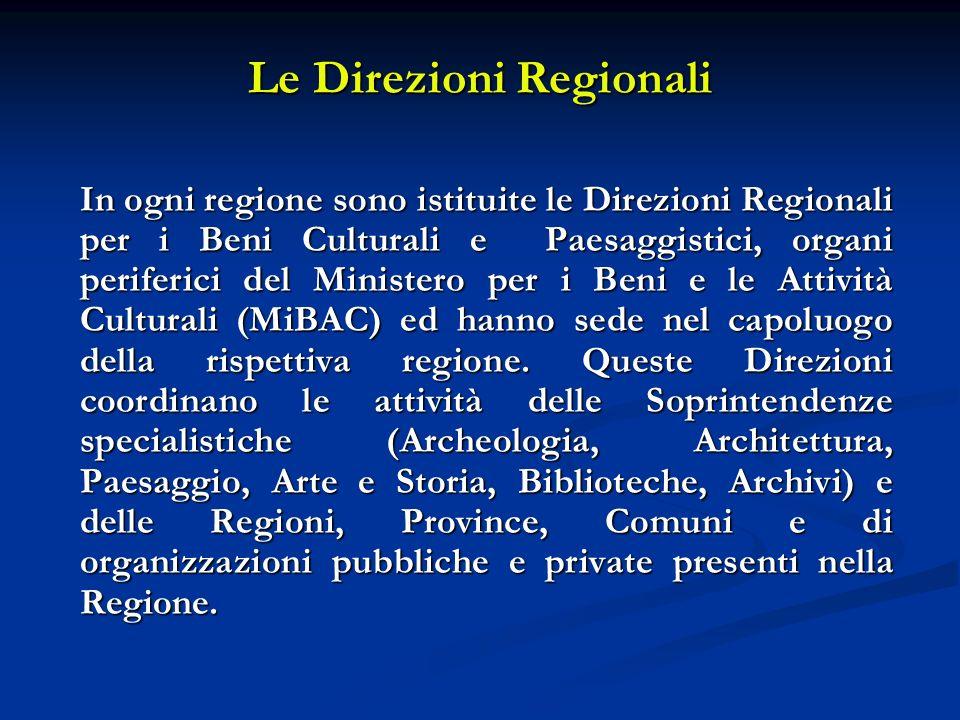 Le Direzioni Regionali In ogni regione sono istituite le Direzioni Regionali per i Beni Culturali e Paesaggistici, organi periferici del Ministero per i Beni e le Attività Culturali (MiBAC) ed hanno sede nel capoluogo della rispettiva regione.