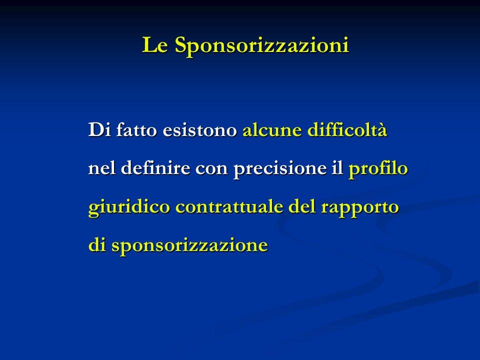 Le Sponsorizzazioni Di fatto esistono alcune difficoltà nel definire con precisione il profilo giuridico contrattuale del rapporto di sponsorizzazione