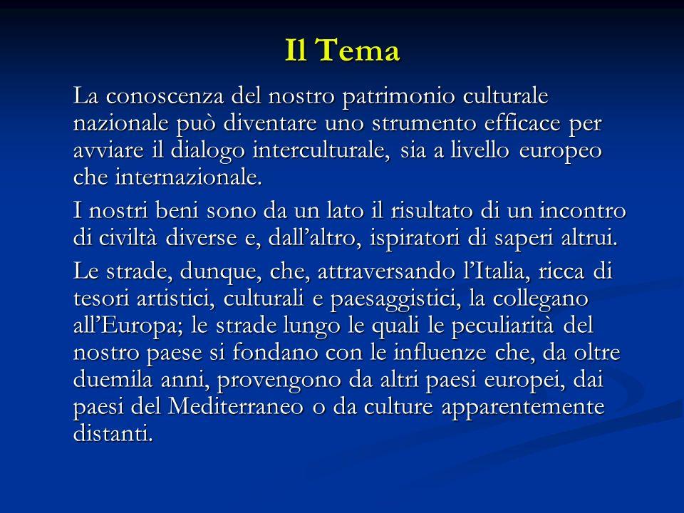 Il Tema La conoscenza del nostro patrimonio culturale nazionale può diventare uno strumento efficace per avviare il dialogo interculturale, sia a livello europeo che internazionale.