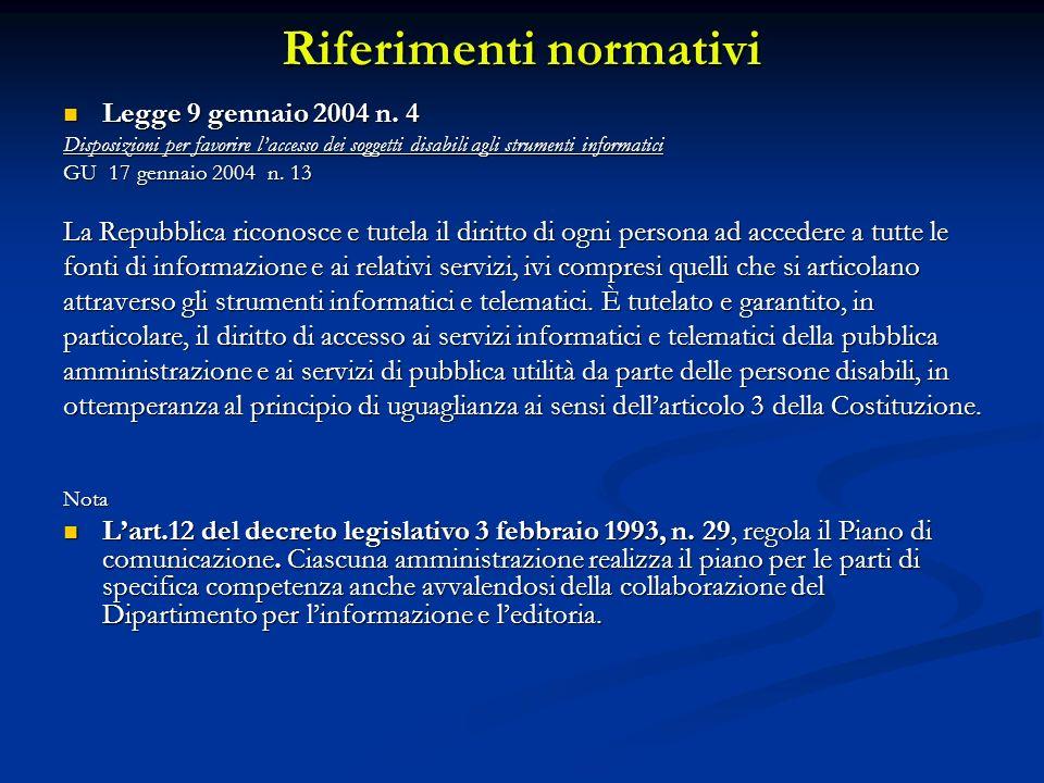 Riferimenti normativi Legge 9 gennaio 2004 n. 4 Legge 9 gennaio 2004 n. 4 Disposizioni per favorire laccesso dei soggetti disabili agli strumenti info
