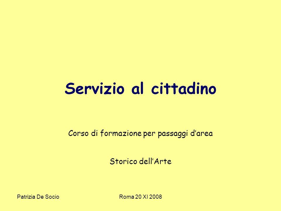 Patrizia De SocioRoma 20 XI 2008 Servizio al cittadino Corso di formazione per passaggi darea Storico dellArte