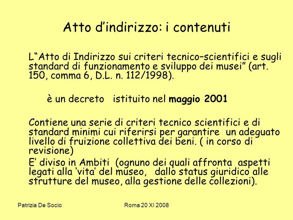 Patrizia De SocioRoma 20 XI 2008 Atto dindirizzo: i contenuti LAtto di Indirizzo sui criteri tecnico–scientifici e sugli standard di funzionamento e sviluppo dei musei (art.