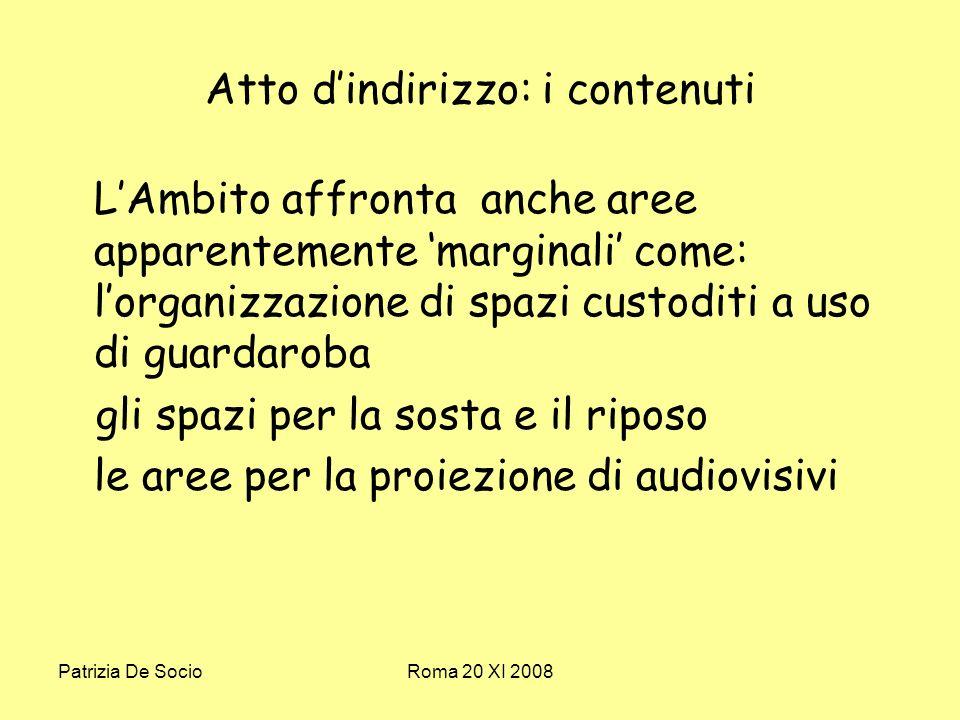 Patrizia De SocioRoma 20 XI 2008 Atto dindirizzo: i contenuti LAmbito affronta anche aree apparentemente marginali come: lorganizzazione di spazi custoditi a uso di guardaroba gli spazi per la sosta e il riposo le aree per la proiezione di audiovisivi