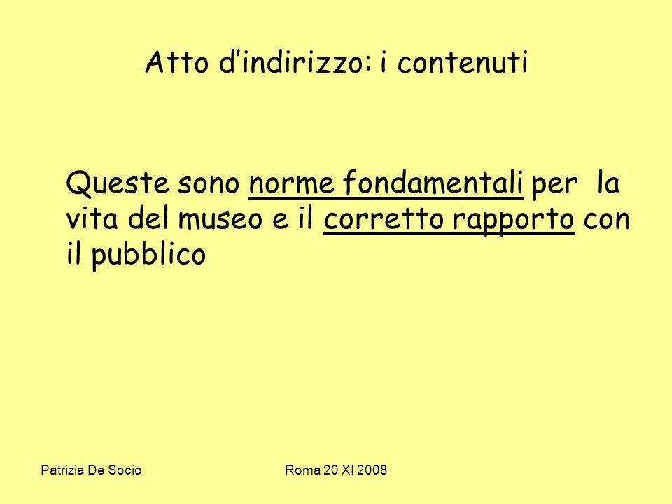 Patrizia De SocioRoma 20 XI 2008 Atto dindirizzo: i contenuti Queste sono norme fondamentali per la vita del museo e il corretto rapporto con il pubblico