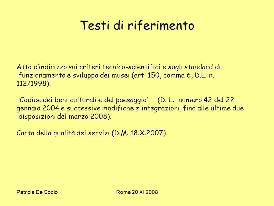 Patrizia De SocioRoma 20 XI 2008 Testi di riferimento Atto dindirizzo sui criteri tecnico-scientifici e sugli standard di funzionamento e sviluppo dei musei (art.