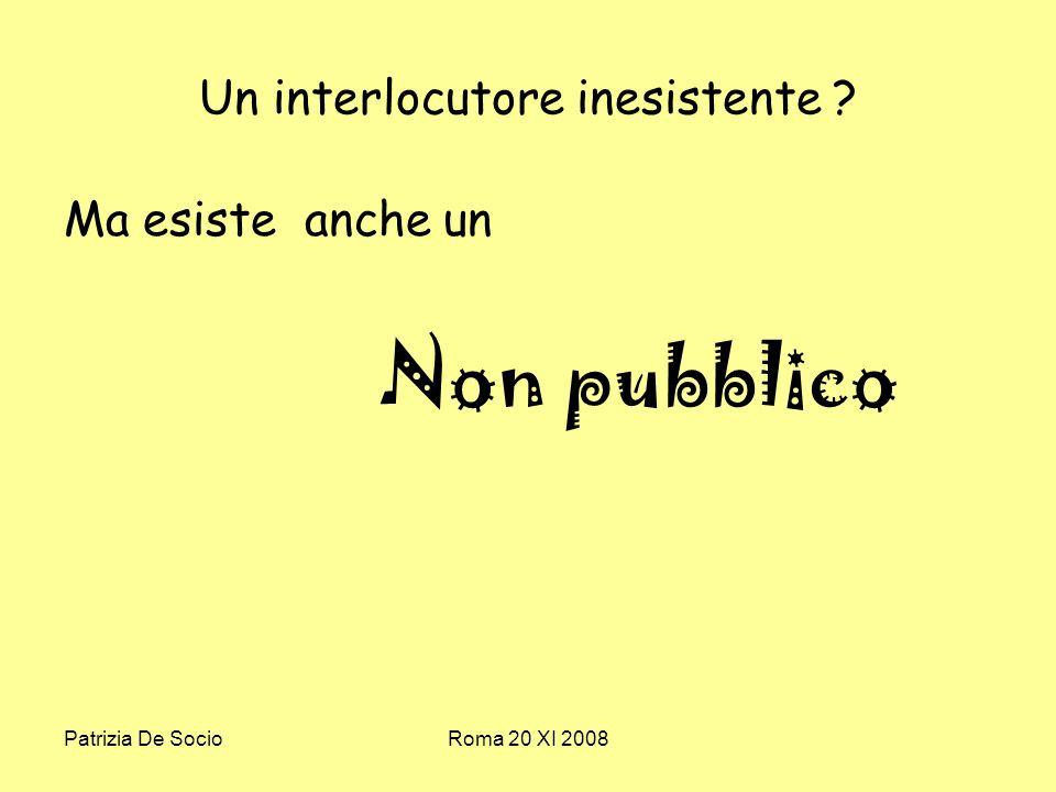Patrizia De SocioRoma 20 XI 2008 Un interlocutore inesistente Ma esiste anche un Non pubblico
