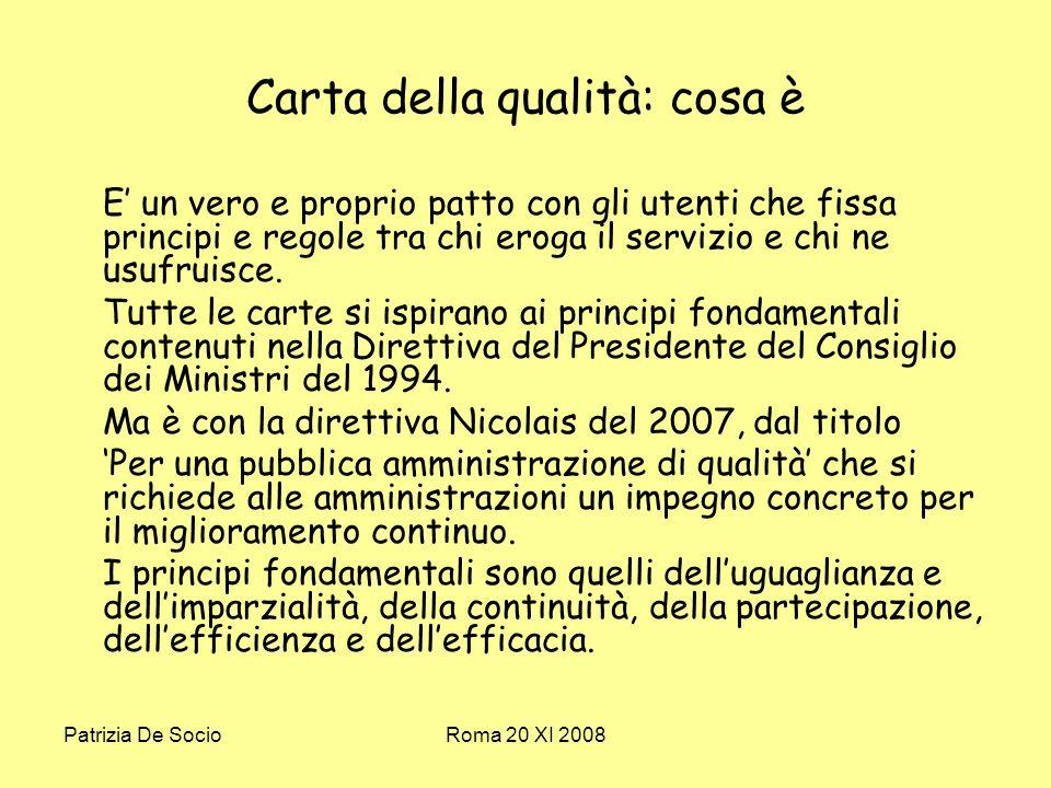 Patrizia De SocioRoma 20 XI 2008 Carta della qualità: cosa è E un vero e proprio patto con gli utenti che fissa principi e regole tra chi eroga il servizio e chi ne usufruisce.