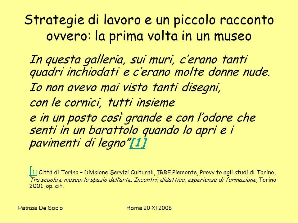 Patrizia De SocioRoma 20 XI 2008 Strategie di lavoro e un piccolo racconto ovvero: la prima volta in un museo In questa galleria, sui muri, cerano tanti quadri inchiodati e cerano molte donne nude.