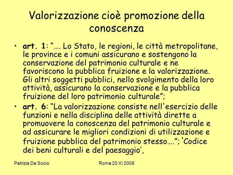 Patrizia De SocioRoma 20 XI 2008 Valorizzazione cioè promozione della conoscenza art.