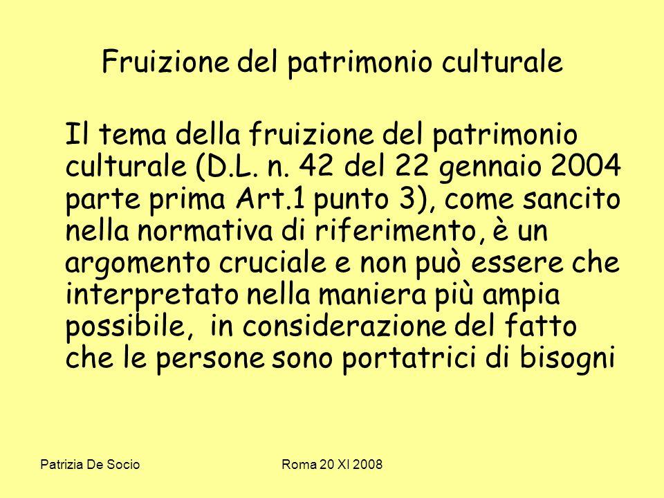 Patrizia De SocioRoma 20 XI 2008 Fruizione del patrimonio culturale Il tema della fruizione del patrimonio culturale (D.L.