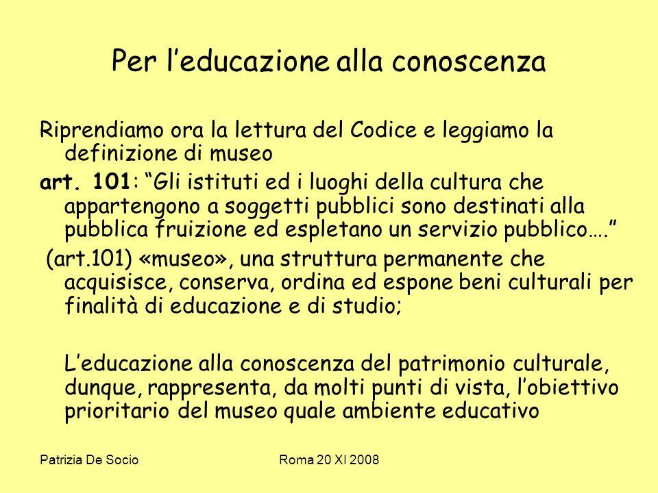 Patrizia De SocioRoma 20 XI 2008 Per leducazione alla conoscenza Riprendiamo ora la lettura del Codice e leggiamo la definizione di museo art.