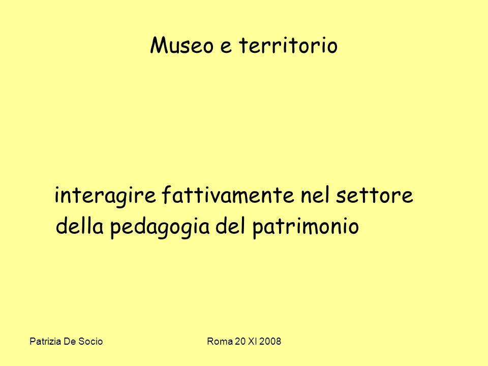 Patrizia De SocioRoma 20 XI 2008 Museo e territorio interagire fattivamente nel settore della pedagogia del patrimonio
