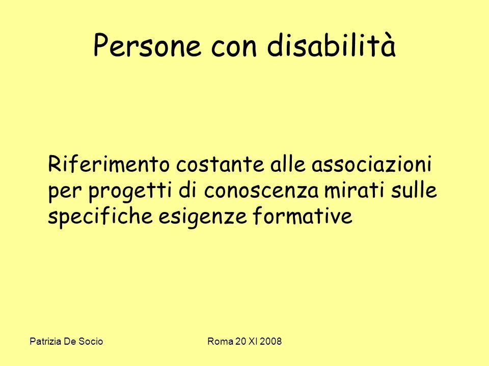 Patrizia De SocioRoma 20 XI 2008 Persone con disabilità Riferimento costante alle associazioni per progetti di conoscenza mirati sulle specifiche esigenze formative