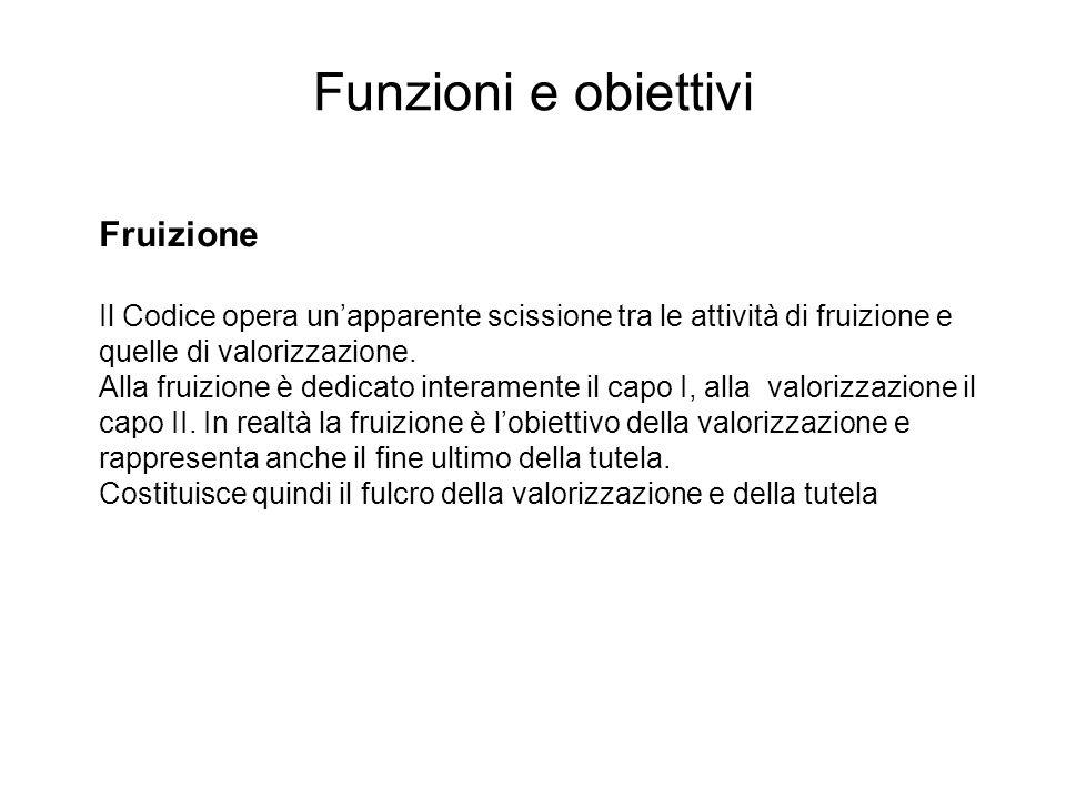 Fruizione Il Codice opera unapparente scissione tra le attività di fruizione e quelle di valorizzazione.