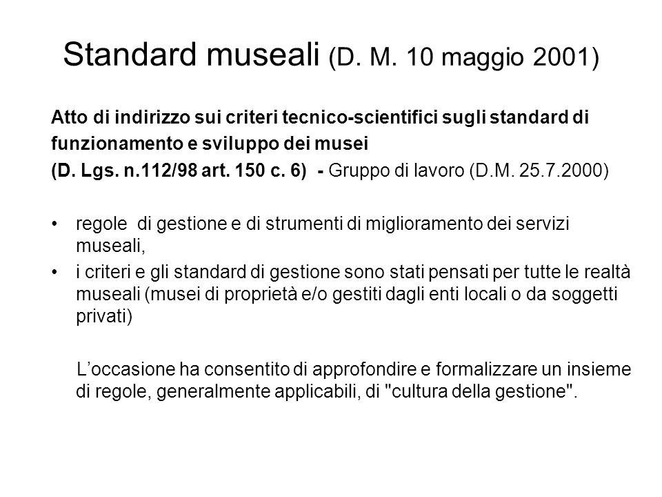 Standard museali (D. M. 10 maggio 2001) Atto di indirizzo sui criteri tecnico-scientifici sugli standard di funzionamento e sviluppo dei musei (D. Lgs