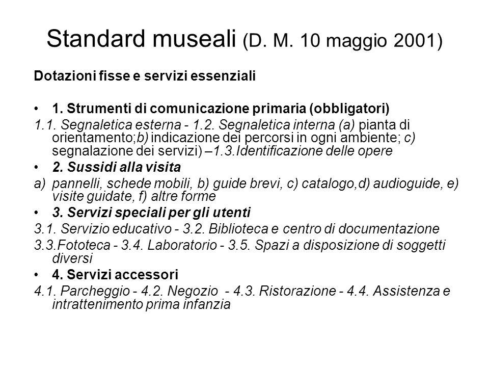 Standard museali (D. M. 10 maggio 2001) Dotazioni fisse e servizi essenziali 1. Strumenti di comunicazione primaria (obbligatori) 1.1. Segnaletica est