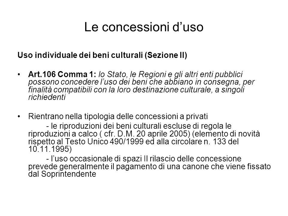 Le concessioni duso Uso individuale dei beni culturali (Sezione II) Art.106 Comma 1: lo Stato, le Regioni e gli altri enti pubblici possono concedere