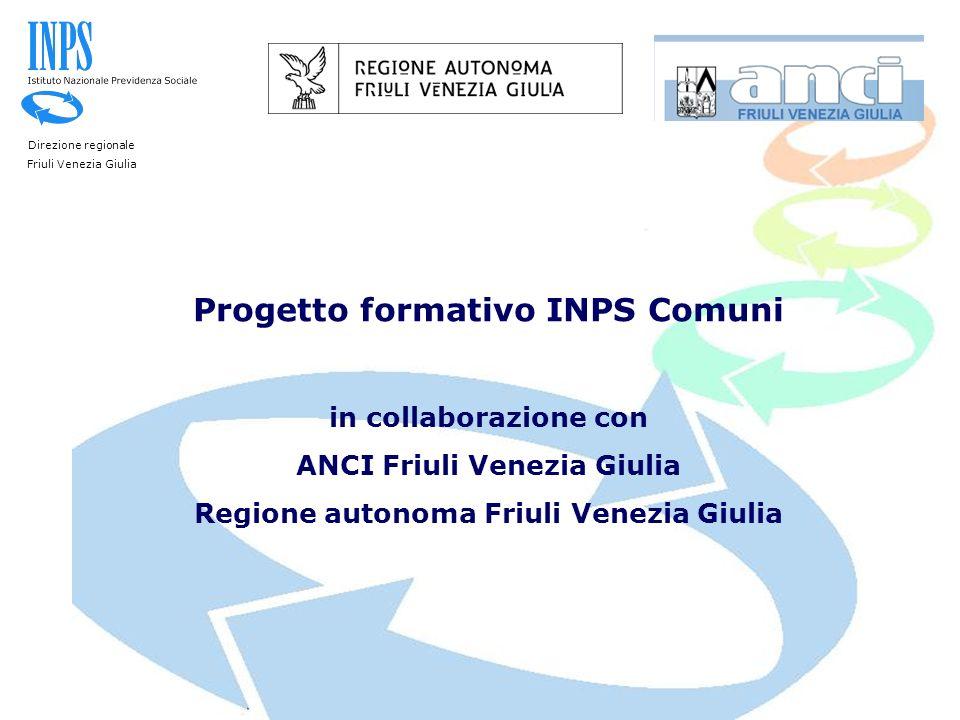 Direzione regionale Friuli Venezia Giulia Progetto formativo INPS Comuni in collaborazione con ANCI Friuli Venezia Giulia Regione autonoma Friuli Vene