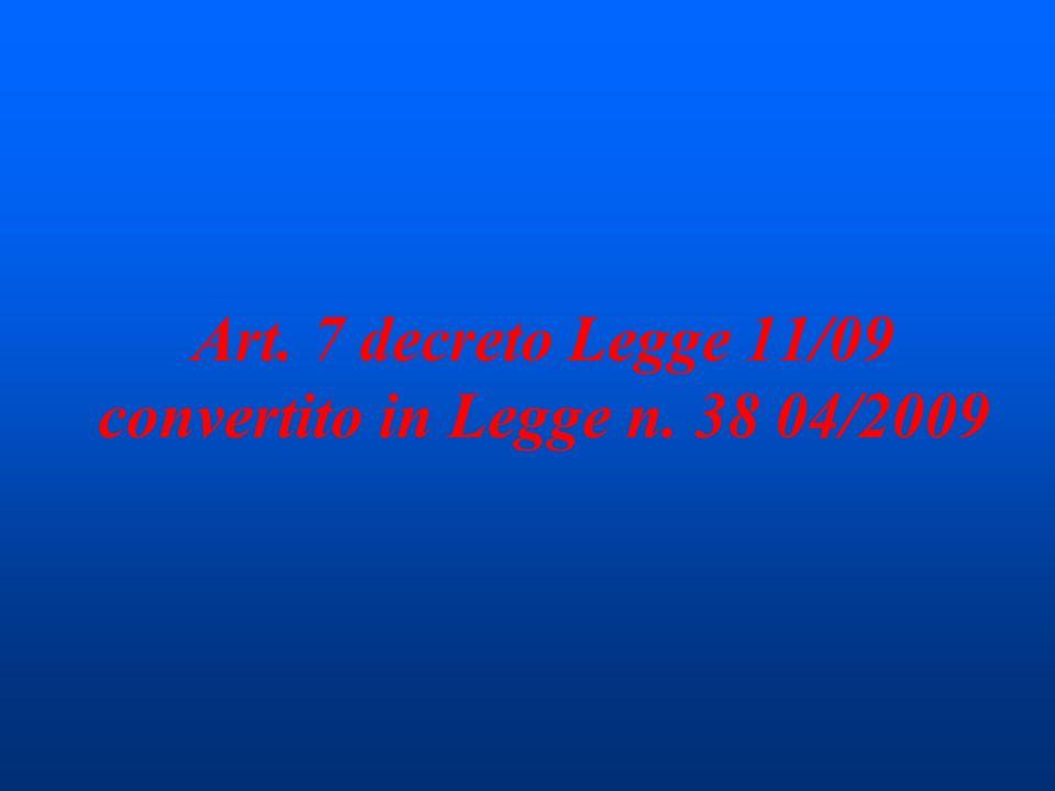 Art. 7 decreto Legge 11/09 convertito in Legge n. 38 04/2009