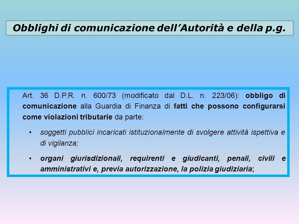 Obblighi di comunicazione dellAutorità e della p.g. Art. 36 D.P.R. n. 600/73 (modificato dal D.L. n. 223/06): obbligo di comunicazione alla Guardia di