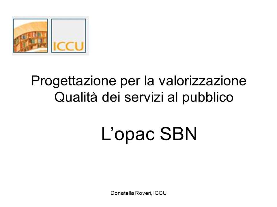 Donatella Roveri, ICCU Progettazione per la valorizzazione Qualità dei servizi al pubblico Lopac SBN